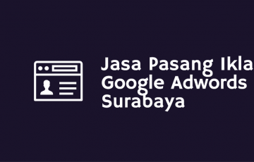 Jasa Pasang Iklan Google Adwords Surabaya