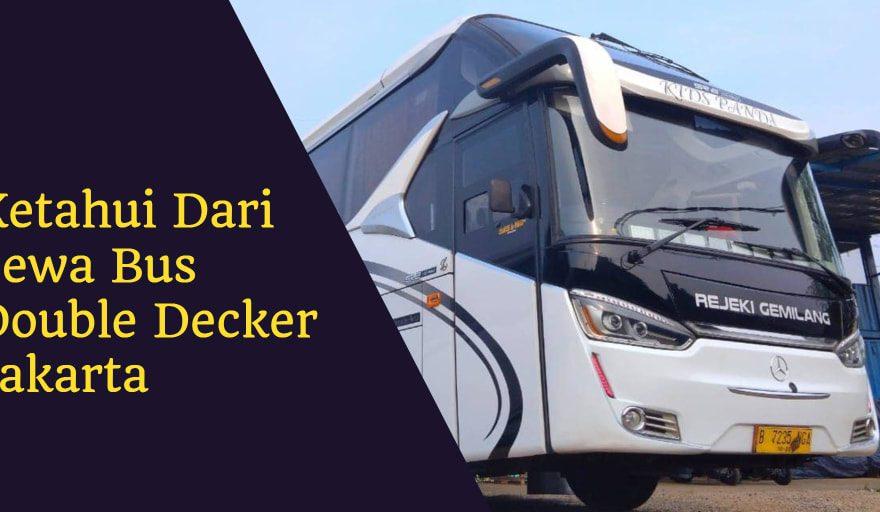 Ketahui Dari Sewa Bus Double Decker Jakarta